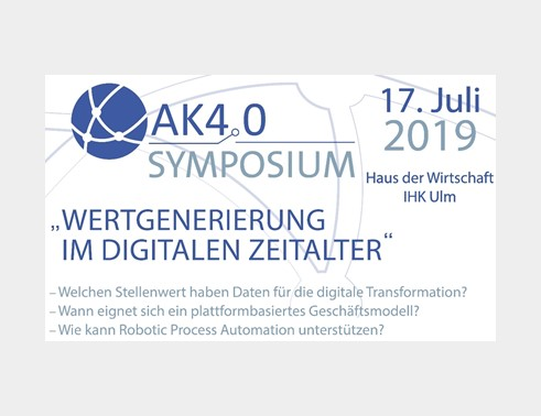 """AK4.0 Symposium """"Wertgenerierung im digitalen Zeitalter"""" am 17. Juli 2019 bei der IHK Ulm – Anmeldungen ab jetzt möglich"""